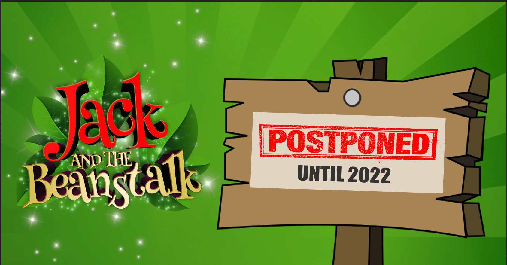 POSTPONED – JACK & THE BEANSTALK – until 2022!